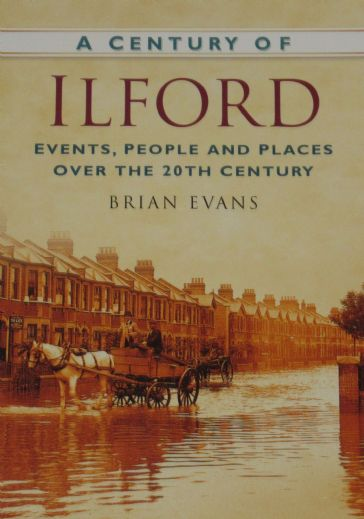 A Century of Ilford - Events, People and Places over the 20th Century, by Brian Evans